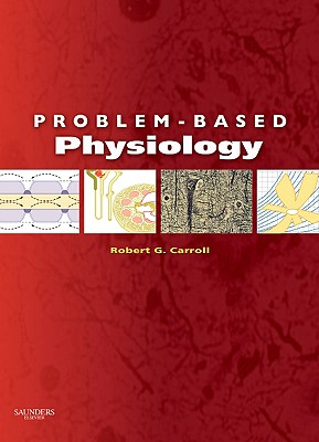 Problem-Based Physiology By Carroll, Robert G., Ph.D./ Ray, Richard H., Ph.D. (CON)